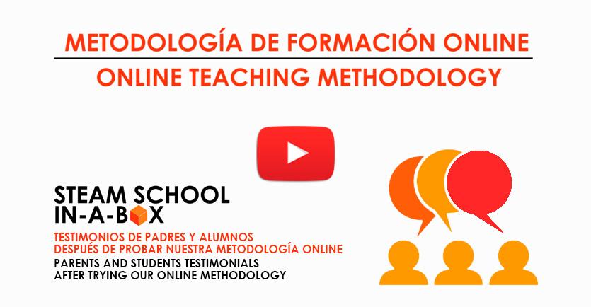 TESTIMONIO DE PADRES Y ALUMNOS SOBRE LA METODOLOGÍA DE FORMACIÓN ONLINE STEAM SCHOOL IN-A-BOX